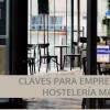 7 Claves para emprender en la Hostelería de Madrid - Hostelería Madrid