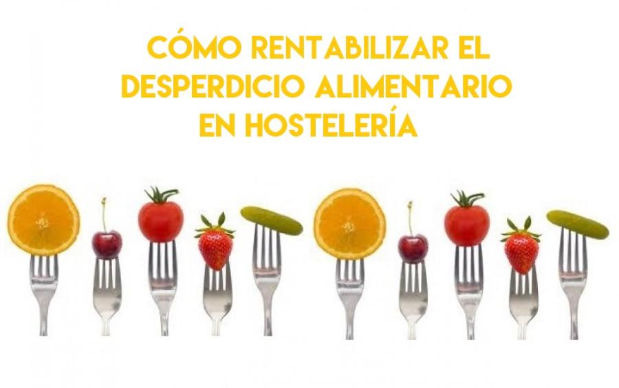 Cómo reducir y rentabilizar el desperdicio alimentario de tu negocio - Hostelería Madrid